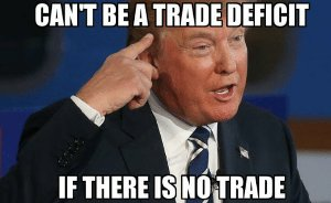 Donald Trump: can't be a trade deficit if there is no trade