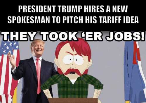 "Trump with South Park character. President Trump hires a new spokesman to pitch his tariff idea. ""They took 'er jobs!"""
