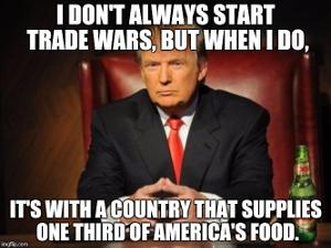 Donald Trump: I don't always start trade wars, but when i do, it's with a country that supplies one third of America's food.