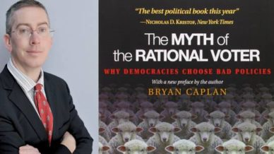 """The Myth of the Rational Voter: Why Democracies Choose Bad Policies"" by Bryan Caplan. ""The best political book of the year,"" Nicholas D. Kristof, New York Times."